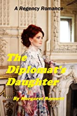The Diplomat's Daughter (A Clean Regency Romp) Kindle Edition