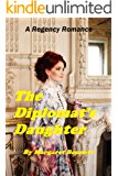 The Diplomat's Daughter (A Clean Regency Romp)