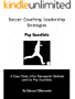Soccer Coaching Leadership Strategies  Pep Guardiola: A Case Study of the Managerial Methods  used by Pep Guardiola (English Edition)
