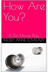 How Are You?: A Ten Minute Play Kindle Edition