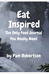 Eat Inspired: The Only Food Journal You Really Need (Live Inspired Journals) (Volume 3) Paperback