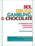 Sex, Drugs, Gambling, and Chocolate: A Workbook for Overcoming Addictions