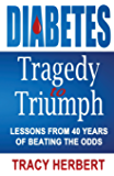 Diabetes Tragedy to Triumph: Lessons from 40 years of beating the odds