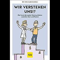 Wir verstehen uns!?: 80 Alltagstipps für ein gelingendes Arzt-Patienten-Gespräch (GU Einzeltitel Gesundheit…