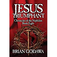 Jesus Triumphant (Chronicles of the Nephilim)