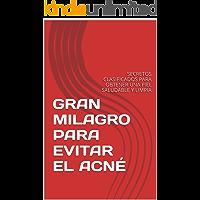GRAN MILAGRO PARA EVITAR EL ACNÉ: SECRETOS CLASIFICADOS PARA OBTENER UNA PIEL SALUDABLE Y LIMPIA