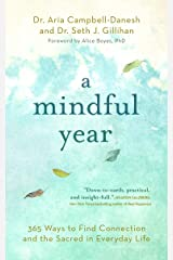A Mindful Year: 365 Ways to Find Connection and the Sacred in Everyday Life Kindle Edition