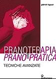 Pranoterapia e Prano-pratica: tecniche avanzate (L'altra medicina)