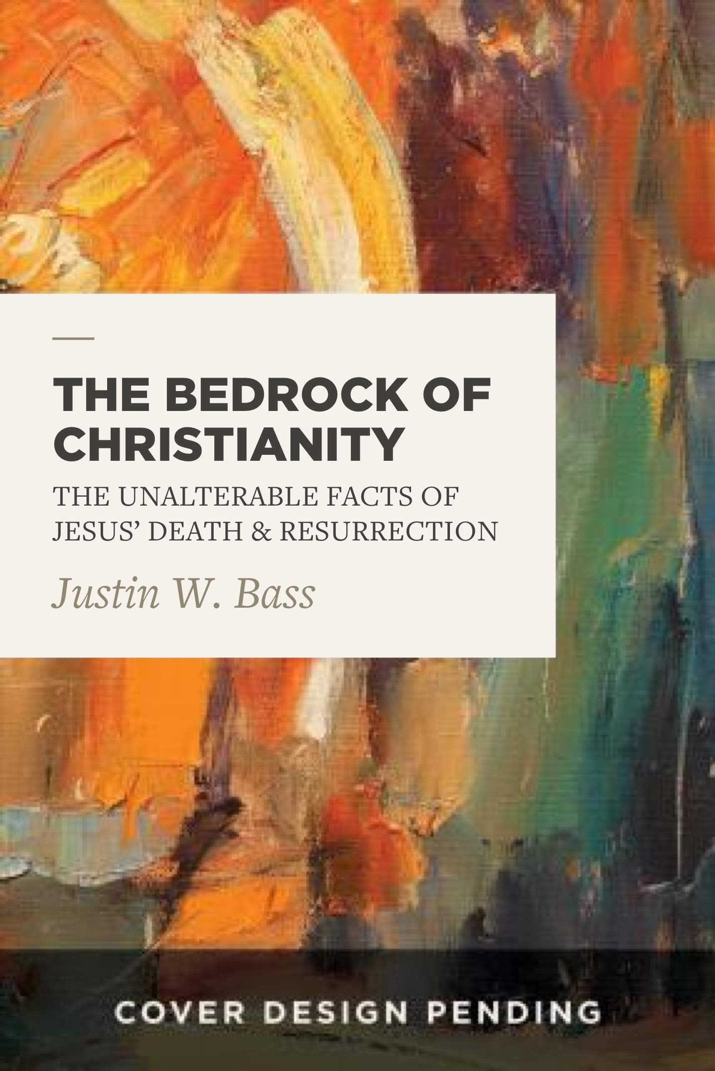 The Bedrock Of Christianity  The Unalterable Facts Of Jesus' Death And Resurrection