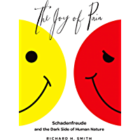 The Joy of Pain: Schadenfreude and the Dark Side of Human Nature (English Edition)