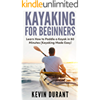 Kayaking for beginners: learn how to paddle a kayak in 60 minutes (kayaking made easy,kayaking for dummies)