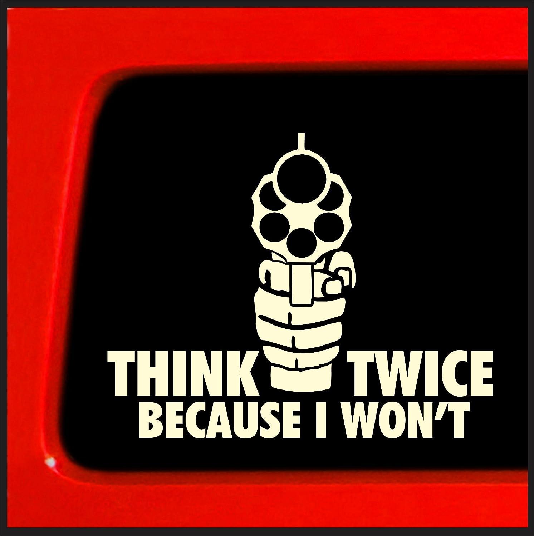 Think Twice Because I Won/'t Gun Car Truck Window Laptop Case Vinyl Decal Sticker