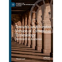 Towards an Adventist Version of Communio Ecclesiology: Remnant in Koinonia (Pathways for Ecumenical and Interreligious Dialogue)