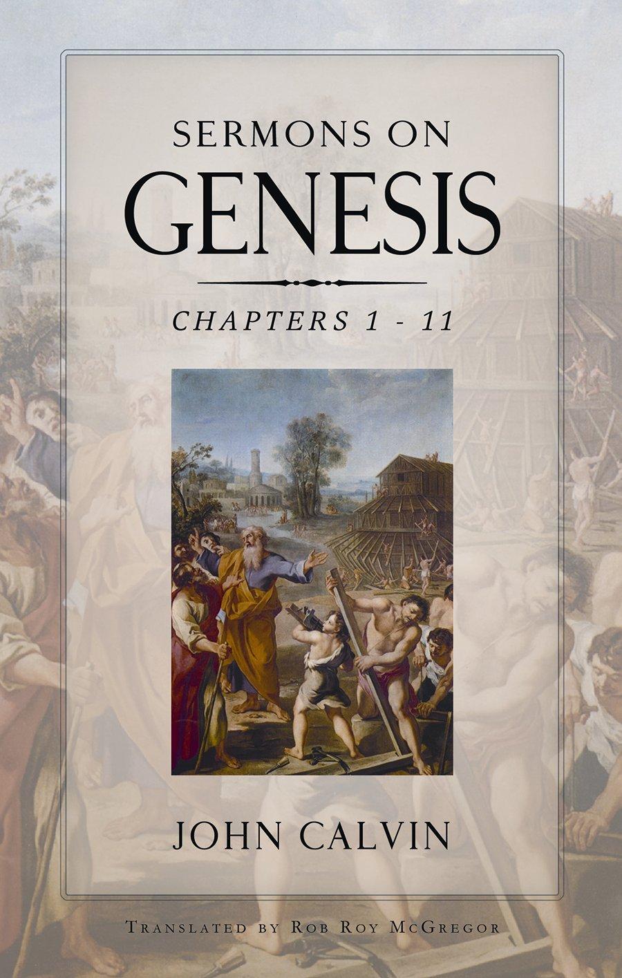 Sermons On Genesis111 John Calvin Rob Roy McGregor 9781848710382 Amazon Books