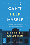 Can't Help Myself: Lessons & Confessions from a Modern Advice Columnist (English Edition)