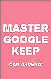 Master Google Keep: Organize Your Life with Google Keep