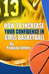 How to Increase Your Confidence in Girls Basketball Kindle Edition