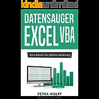 Datensauger Excel VBA: Eine Schritt-für-Schritt-Anleitung zum Bau eines Tools zum Screen Scraping (Web Scraping) mittels Microsoft Excel unter Windows (Datensauger Excel Minis 1) (German Edition)