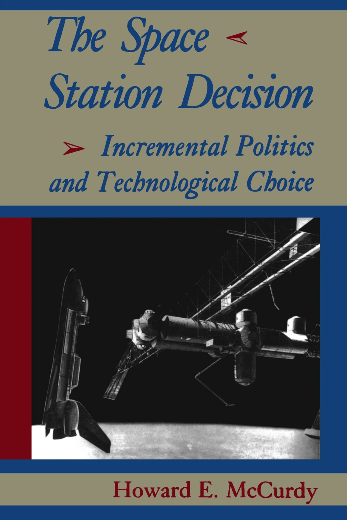 The Space Station Decision: Incremental Politics and Technological Choice (New Series in NASA History) ebook