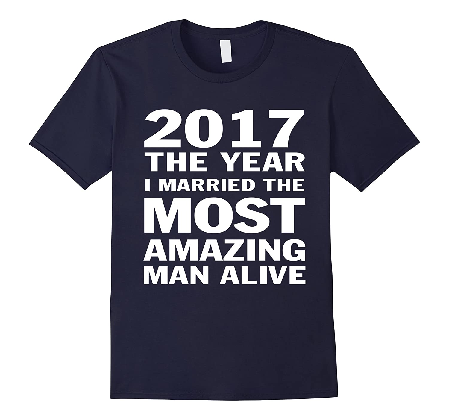 2017 the year i married the most amazing man alive tshirt-4LVS
