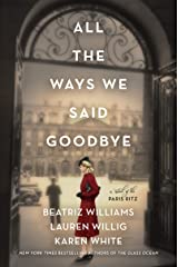 All the Ways We Said Goodbye: A Novel of the Ritz Paris Hardcover