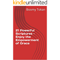 21 Powerful Scriptures – Enjoy the Empowerment of Grace (Powerful Scriptures - Quick Guide)