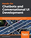 Hands-On Chatbots and Conversational UI Development: Build chatbots and voice user interfaces with Chatfuel, Dialogflow…
