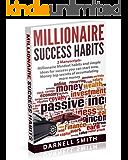 millionaire success habits: 2 Manuscripts - Millionaire Mindset habits and simple ideas for success you can start now, Money top secrets of accumulating more money