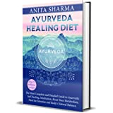 AYURVEDA HEALING DIET: The Most Complete and Detailed Guide to Ayurvedic, Self Healing, Meditation, Reset Your Metabolism, He