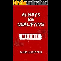 ALWAYS BE QUALIFYING: MEDDIC, MEDDPICC