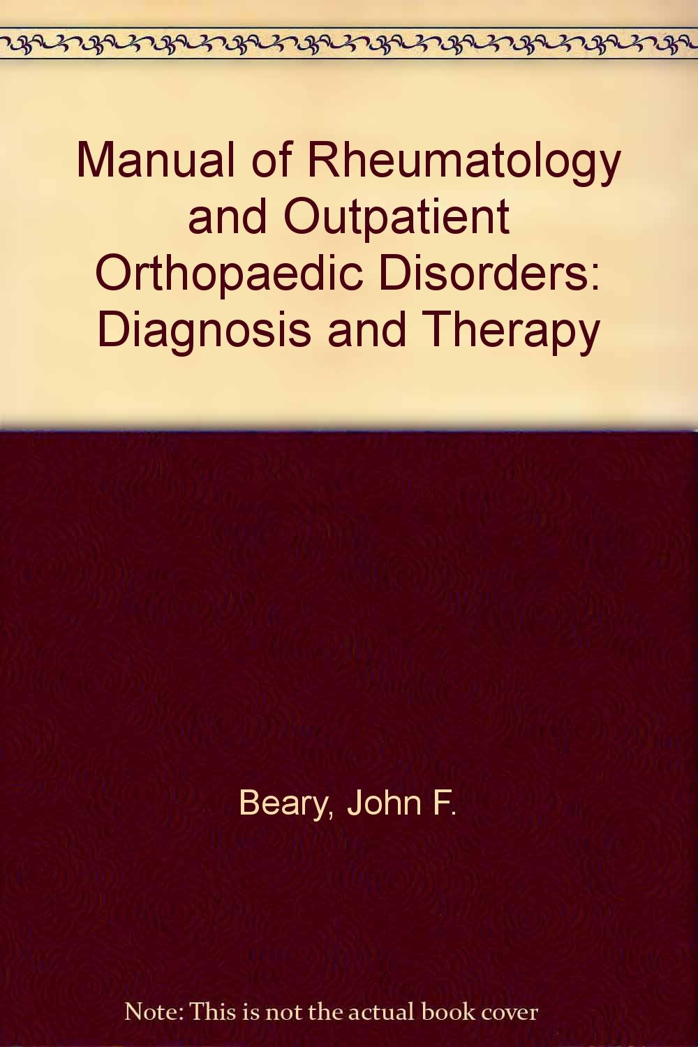Manual of Rheumatology and Outpatient Orthopaedic Disorders: Diagnosis and  Therapy (A Little, Brown spiral manual): John F. Beary, etc.