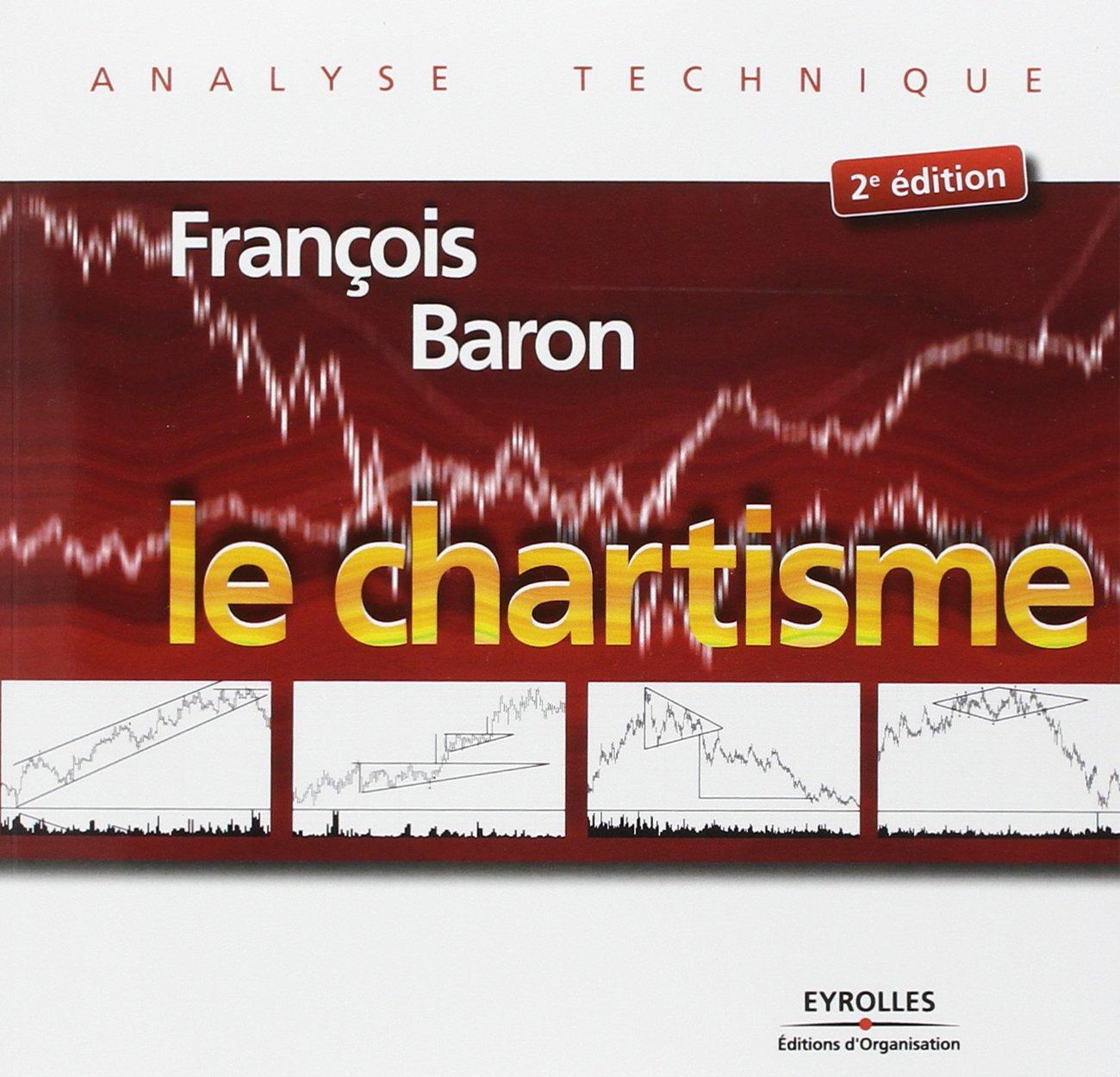 Le chartisme Broché – 21 février 2008 François Baron Editions d' Organisation 2212540167 AUK2212540167