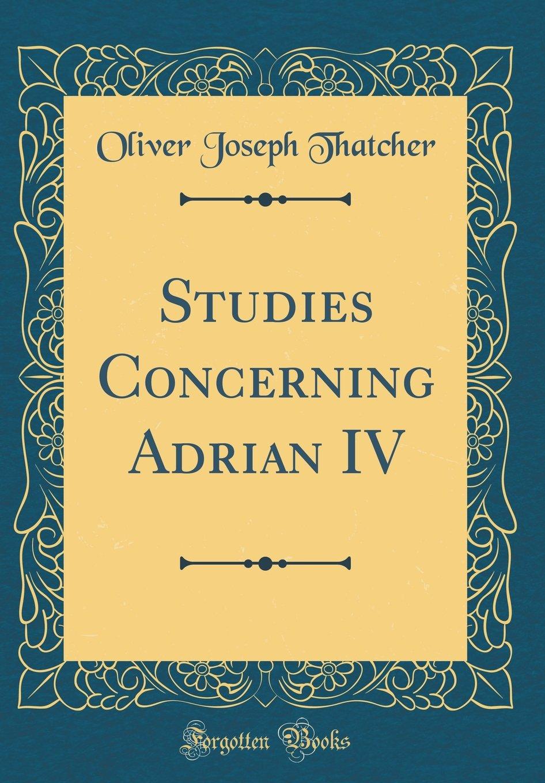 Read Online Studies Concerning Adrian IV (Classic Reprint) ebook