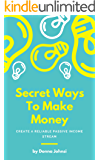 Secret Ways To Make Money: Create a Reliable Passive Income Stream