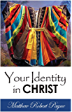 Your Identity In Christ: Who you really are and not what your mind thinks!