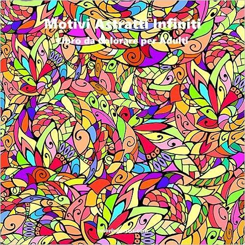 Book Motivi Astratti Infiniti Libro da Colorare per Adulti 1: Volume 1