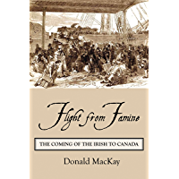 Flight from Famine: The Coming of the Irish to Canada (English Edition)