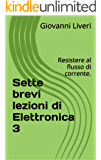 Sette brevi lezioni di Elettronica 3: Resistere al flusso di corrente.