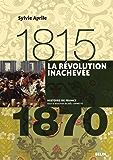 La révolution inachevée. 1815-1870: 1815-1870