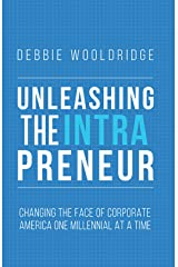 Unleashing the Intrapreneur: Changing the Face of Corporate America One Millennial at a Time (A Manager's Guide to Unleashing the Intrapreneur) Kindle Edition