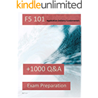 F5 101 Exam Preparation +1000 Q&A Cook Book: F5 101 Application Delivery Fundamentals, +1000 Q&A to Pass the Exam 100…