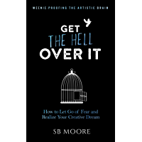 Get the Hell Over It: How to Let Go of Fear and Realize Your Creative Dream (Weenie-Proofing the Artistic Brain Book 1) book cover