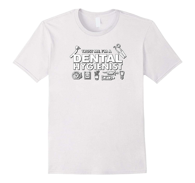 Trust me Im a Dental Hygienist Funny Sayings Tee-TD ...