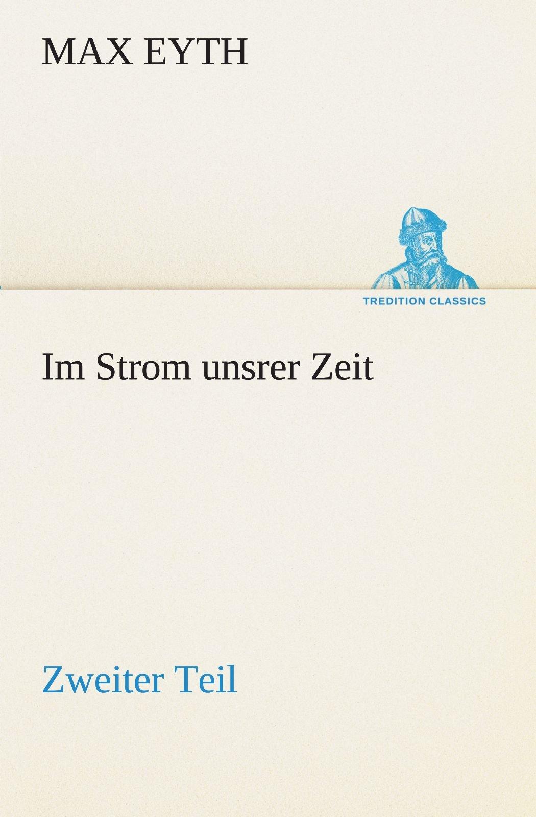 Download Im Strom unsrer Zeit - Zweiter Teil: Zweiter Teil (TREDITION CLASSICS) (German Edition) pdf