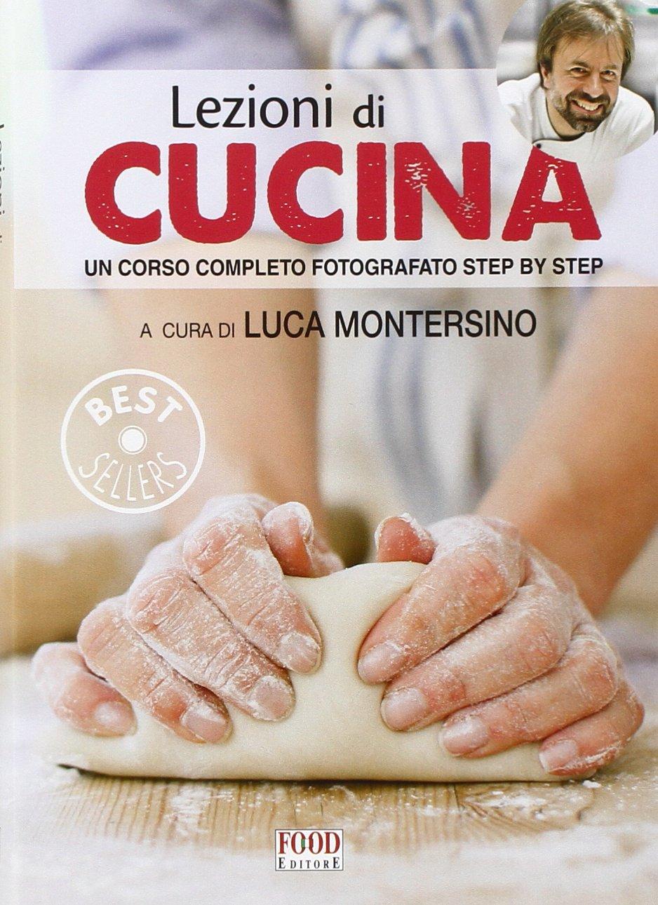 Amazon It Lezioni Di Cucina Un Corso Completo Fotografato Step By Step Ediz Illustrata Montersino L Libri