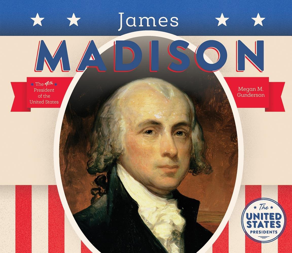Download James Madison (United States Presidents) PDF