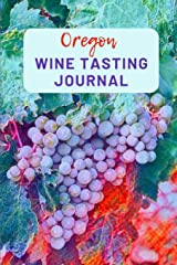 Oregon Wine Tasting Journal: A Guided Log Book With Prompted Template Pages to Write iI All Your Wine Tasting Experiences Paperback