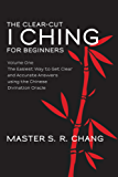 The Clear-Cut I Ching or Wen Wang Gua for Beginners: Volume One - The Easiest Way to Get Clear and Accurate Answers using the Chinese Divination Oracle (English Edition)