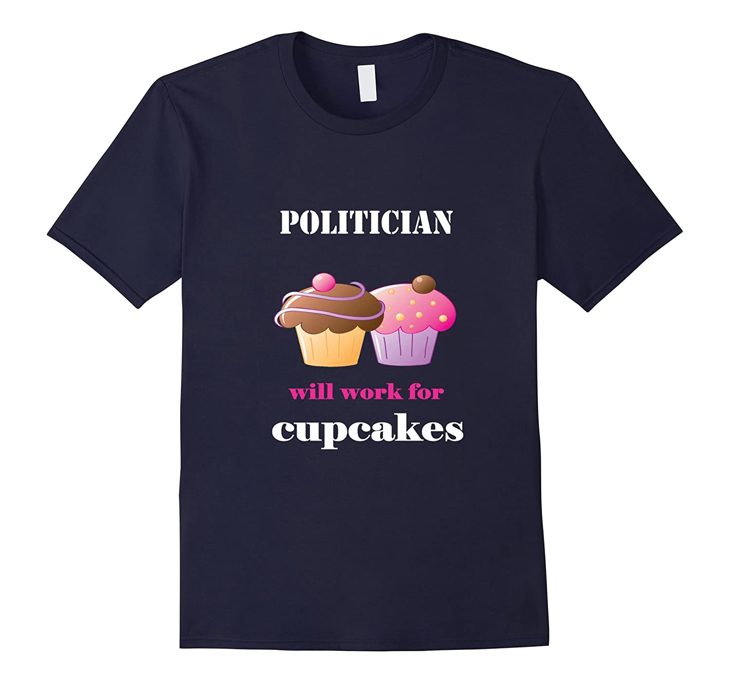 Funny Politician Will Work for Cupcakes T-shirt-TD