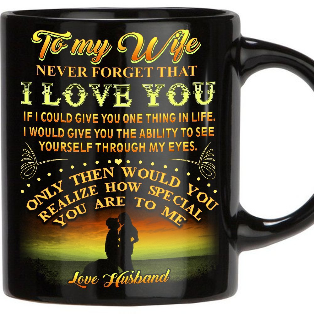 Beautifully Designed gifts for wife - To My Wife Never Forget That I Love You | 11 oz Ceramic coffee mug | wedding anniversary gift for women, wife gifts from Husband, birthday gifts for wife - Black